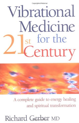 9780749921873: Vibrational Medicine for the 21st Century: A Complete Guide to Energy Healing and Spiritual Transformation