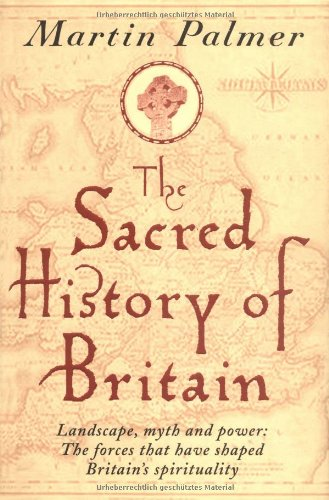 9780749921996: The Sacred History of Britain: Landscape, Myth and Power: The Forces that Have Shaped Britain's Spirituality