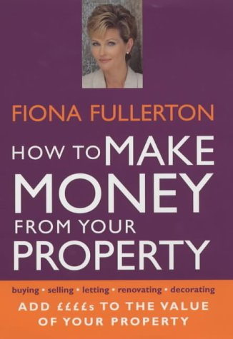 9780749922153: How to Make Money from Your Property: Add Pounds to the Value of Your Property