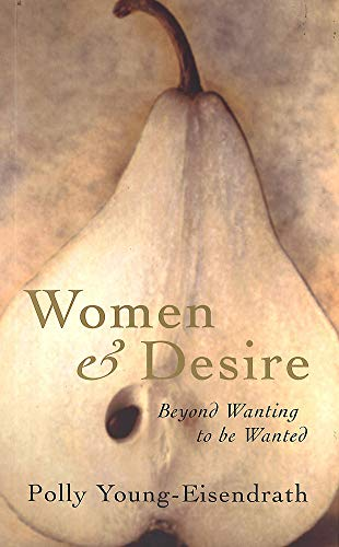 9780749922160: Women and Desire: Beyond Wanting to Be Wanted