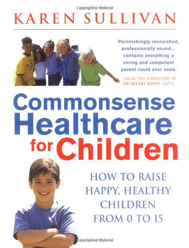 9780749922191: Commonsense Healthcare for Children: How to Raise Happy Healthy Children from 0 to 15