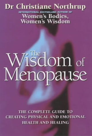 9780749922221: The Wisdom of Menopause: The Complete Guide to Creating Physical and Emotional Health and Healing