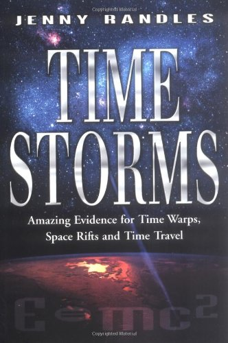 9780749922429: Time Storms: The Amazing Evidence of Time Warps, Space Rifts and Time Travel