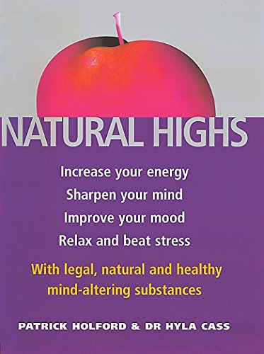 9780749922542: Natural Highs: Increase Your Energy, Sharpen Your Mind, Improve Your Mood, Relax and Beat Stress with Legal, Natural and Healthy Mind-altering Substances