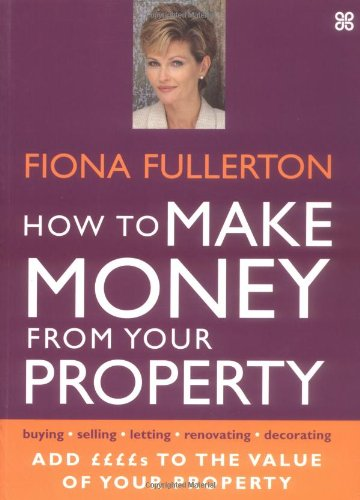 9780749922801: How to Make Money from Your Property: Add Pounds to the Value of Your Property