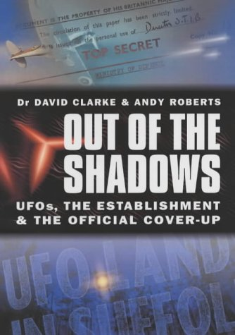 Out of the Shadows: UFOs, the Establishment and Official Cover Up: Clarke, David; Roberts, Andy
