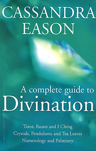 9780749923044: A Complete Guide To Divination: Tarot, Runes and I Ching, Crystals, Pendulums and Tea Leaves, Numerology and Palmistry
