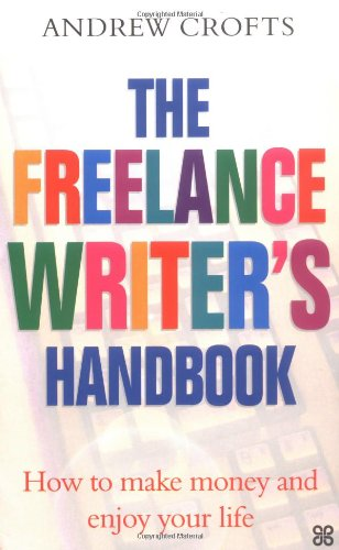 9780749923099: The Freelance Writer's Handbook: How to turn your writing skills into a successful business: How to Make Money and Enjoy Your Life