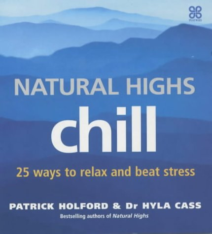 9780749923365: Natural Highs: Chill - 25 Ways to Stay Relaxed and Beat Stress