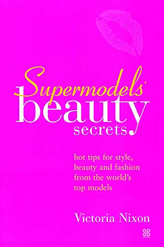 9780749923440: Supermodels' Beauty Secrets: Hot tips for style, beauty and fashion from the world's top models