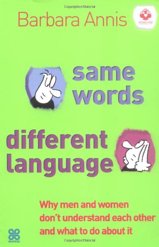 Same Words, Different Language: Why Men and Women Don't Understand Each Other - And What to Do...