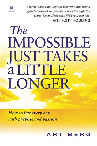 9780749923631: The Impossible Just Takes A Little Longer: How to live every day with purpose and passion
