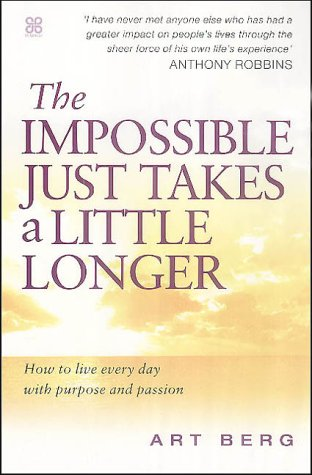 9780749923631: The Impossible Just Takes A Little Longer: How to live every day with purpose and passion: Living with Purpose and Passion