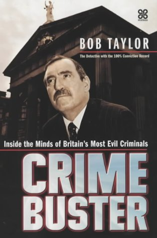 Crimebuster: Inside the Minds of Britain's Most Evil Criminals: Taylor, Bob
