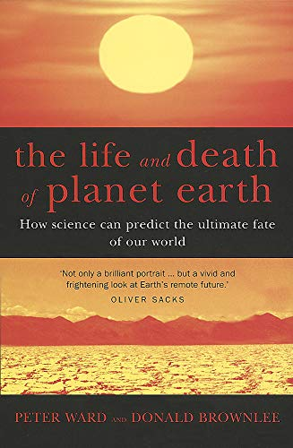 9780749924256: The Life and Death of Planet Earth: How the New Science of Astrobiology Charts the Ultimate Fate of Our World