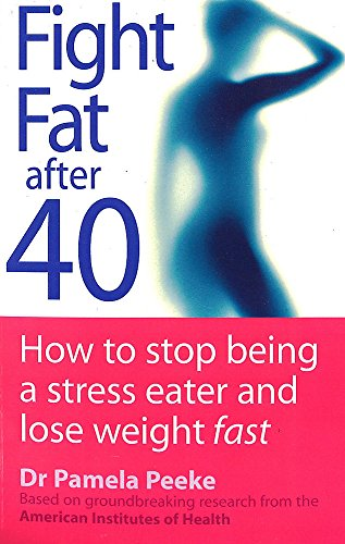 9780749924348: Fight Fat After Forty: How to Stop Being a Stress Eater and Lose Weight Fast