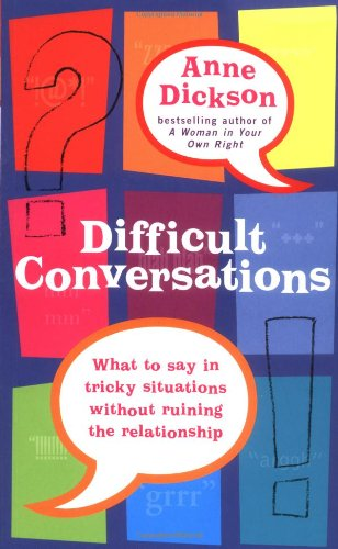 9780749924980: Difficult Conversations: What to Say in Tricky Situations Without Ruining the Relationship