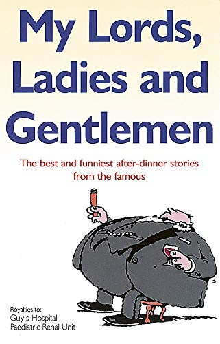 9780749925383: My Lords, Ladies And Gentlemen: The best and funniest after-dinner stories from the famous