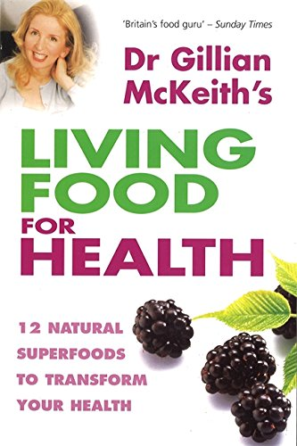 9780749925406: Dr. Gillian Mckeith's Living Food For Health: 12 natural superfoods to transform your health