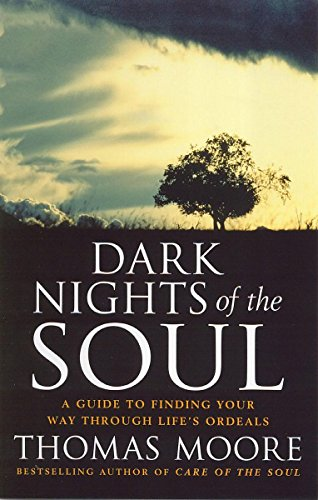 9780749925574: Dark Nights of the Soul : A Guide to Finding Your Way Through Life's Ordeals
