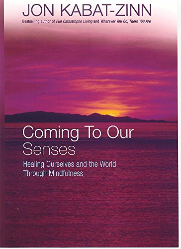 9780749925888: Coming to Our Senses : Healing Ourselves and the World Through Mindfulness