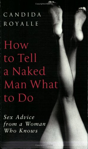 9780749925895: How to Tell a Naked Man What to Do: Sex Advice from a Woman Who Knows