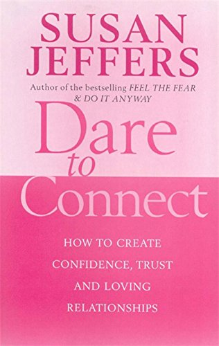 9780749926434: Dare to Connect: How to Create Confidence, Trust and Loving Relationships