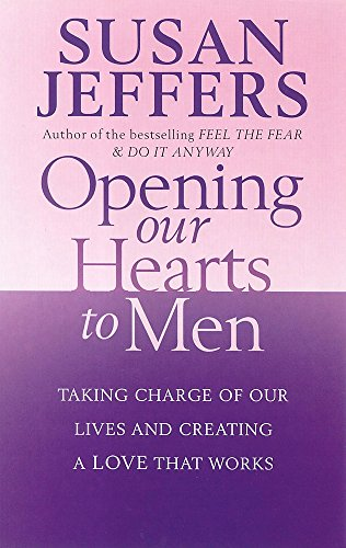9780749926441: Opening Our Hearts to Men : Taking Charge of Our Lives and Creating a Love That Works