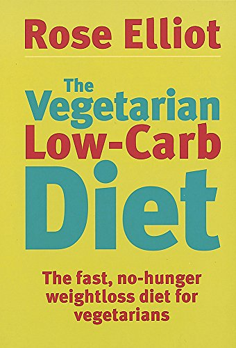 The Vegetarian Low-Carb Diet: The Fast, No-Hunger: Rose Elliot