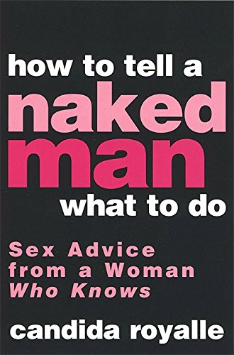 9780749926526: How To Tell A Naked Man What To Do: Sex advice from a woman who knows