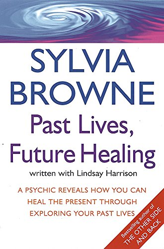 9780749926557: Past Lives, Future Healing: A psychic reveals how you can heal the present through exploring your past lives