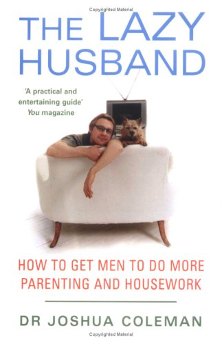 9780749926670: THE LAZY HUSBAND: HOW TO GET MEN TO DO MORE PARENTING AND HOUSEWORK