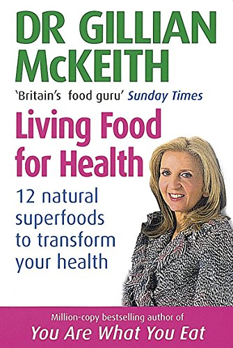 Dr Gillian McKeith's Living Food for Health: 12 Natural Superfoods to Transform Your Health: ...
