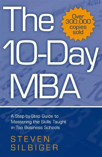 9780749927004: The 10-Day MBA: A step-by-step guide to mastering the skills taught in top business schools