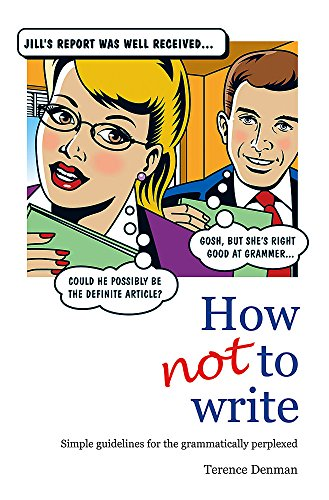 9780749927035: How Not to Write: Simple Guidelines for the Grammatically Perplexed