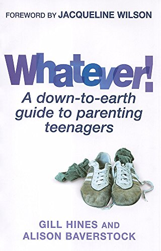 Whatever!: A down-to-earth guide to parenting teenagers (Paperback): Gill Hines, Alison Baverstock