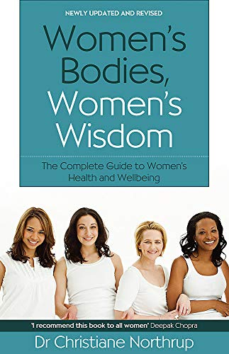 Women's Bodies, Women's Wisdom: The Complete Guide to Women's Health and Wellbeing (9780749927363) by Christiane Northrup (author)
