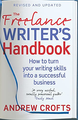 9780749927639: The Freelance Writer's Handbook: How to turn your writing skills into a successful business: How to Make Money and Enjoy Your Life