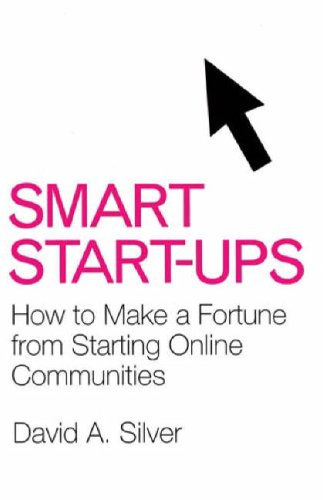 Smart Start-ups: How to Build and Profit from Online Communities: David Silver