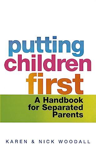 Putting Children First: A Handbook for Separated Parents: Karen Woodall