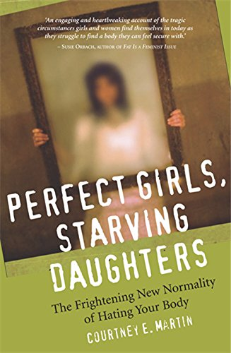 9780749928131: Perfect Girls, Starving Daughters: The Frightening New Normality of Hating Your Body: The Frightening New Normalcy of Hating Your Body