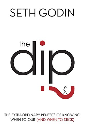 9780749928308: The Dip: The extraordinary benefits of knowing when to quit (and when to stick)