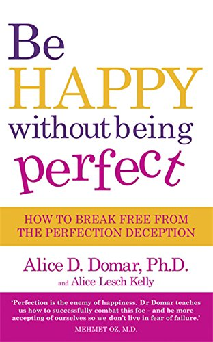 9780749928520: Be Happy Without Being Perfect: How to Break Free from the Perfection Deception