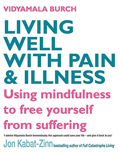 9780749928605: Living Well With Pain And Illness: Using mindfulness to free yourself from suffering: The Mindful Way to Free Yourself from Suffering