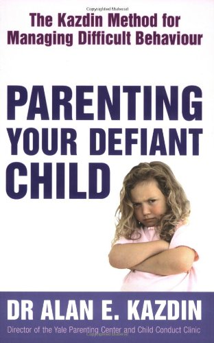 9780749928698: Parenting Your Defiant Child: The Kazdin Method for Managing Difficult Behaviour