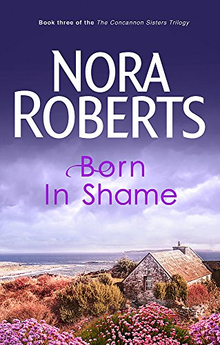 9780749928919: Born In Shame: Number 3 in series (Concannon Sisters Trilogy)