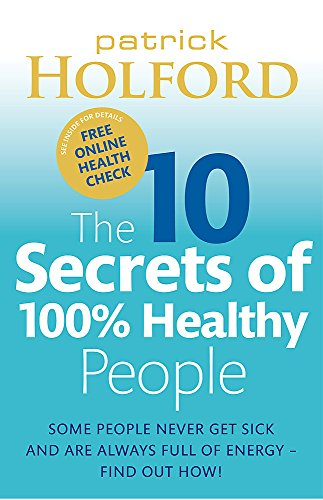 9780749929114: The 10 Secrets of 100% Healthy People: The Grounbreaking Guide to Transforming Your Health
