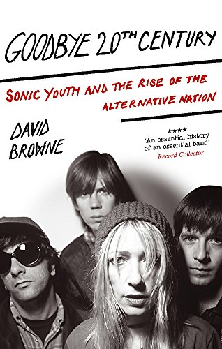 9780749929411: Goodbye 20Th Century: Sonic Youth and the rise of alternative nation