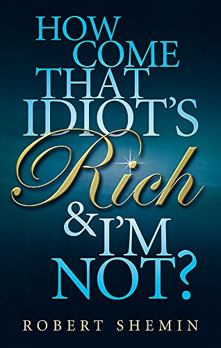 9780749929428: How Come That Idiot's Rich and I'm Not?