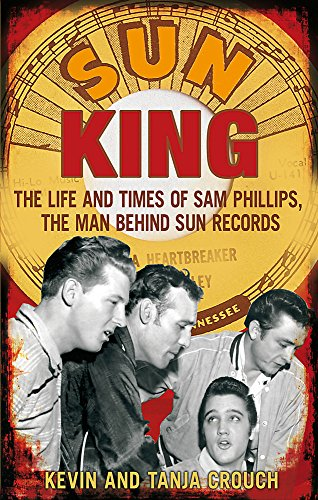 9780749929466: Sun King: The Life and Times of Sam Phillips, The Man Behind Sun Records